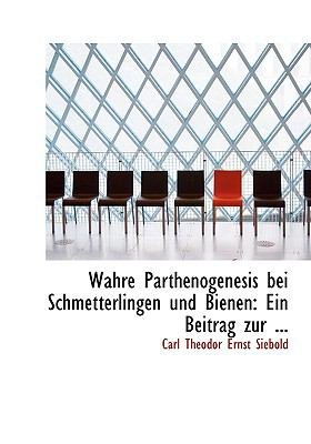 Wahre Parthenogenesis Bei Schmetterlingen Und Bienen: Ein Beitrag Zur ... (Large Print Edition) 9780554527932
