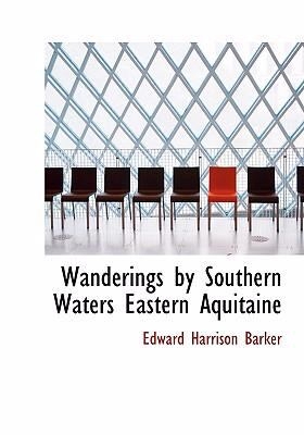 Wanderings by Southern Waters Eastern Aquitaine 9780554236476