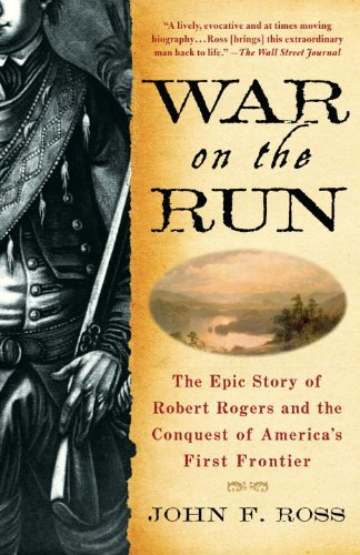 War on the Run: The Epic Story of Robert Rogers and the Conquest of America's First Frontier 9780553384574