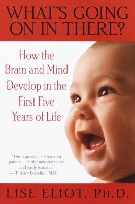 What's Going on in There?: How the Brain and Mind Develop in the First Five Years of Life 9780553378252