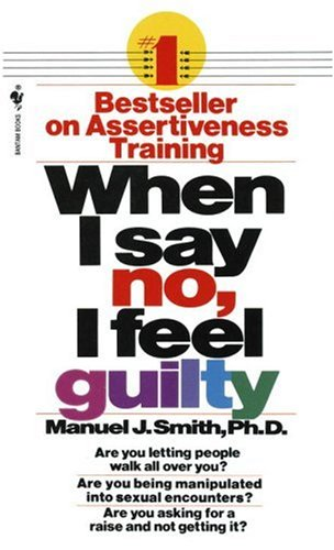 When I Say No, I Feel Guilty: How to Cope--Using the Skills of Systematic Assertive Therapy 9780553263909