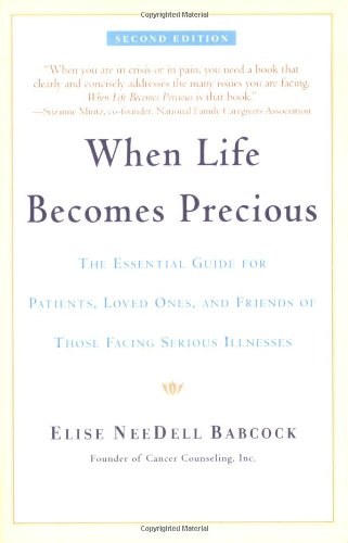 When Life Becomes Precious: The Essential Guide for Patients, Loved Ones, and Friends of Those Facing Serious Illnesses 9780553378696