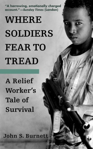 Where Soldiers Fear to Tread: A Relief Worker's Tale of Survival 9780553382600