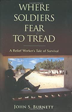 Where Soldiers Fear to Tread: A Relief Worker's Tale of Survival 9780553803747