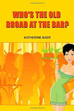 Who's the Old Broad at the Bar? 9780557266074