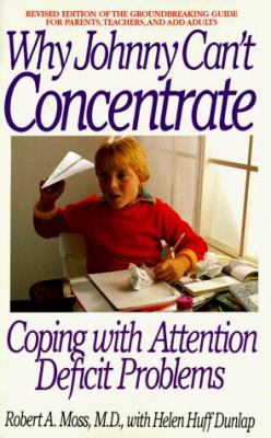 Why Johnny Can't Concentrate: Coping with Attention Deficit Problems 9780553375411