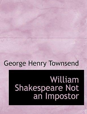 William Shakespeare Not an Impostor 9780554736167
