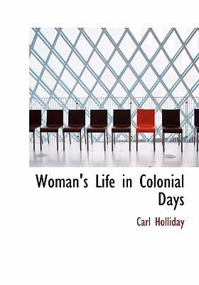 Woman's Life in Colonial Days 9780554257990