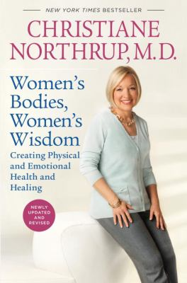 Women's Bodies, Women's Wisdom: Creating Physical and Emotional Health and Healing 9780553807936