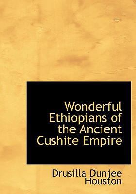 Wonderful Ethiopians of the Ancient Cushite Empire 9780554297156
