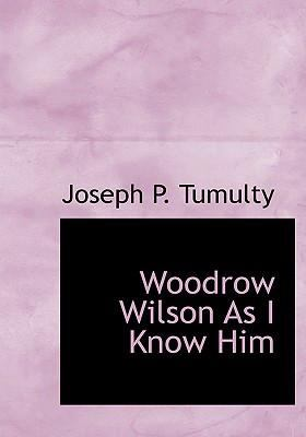 Woodrow Wilson as I Know Him 9780554225548