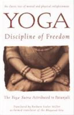 Yoga: Discipline of Freedom: The Yoga Sutra Attributed to Patanjali 9780553374285