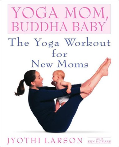 Yoga Mom, Buddha Baby: The Yoga Workout for New Moms 9780553380934