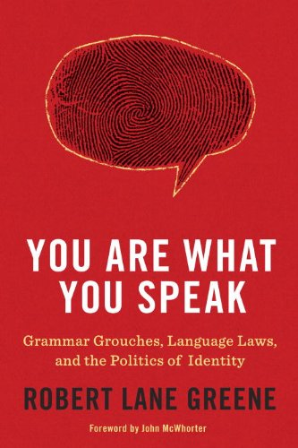 You Are What You Speak: Grammar Grouches, Language Laws, and the Politics of Identity 9780553807875