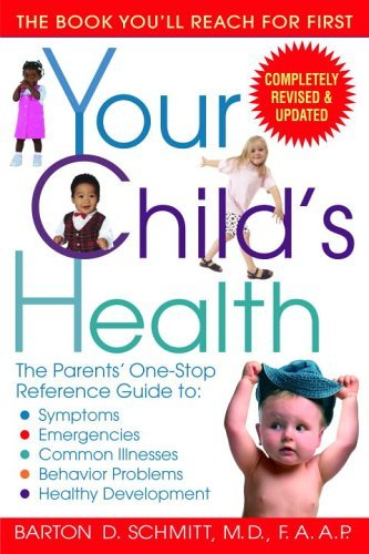Your Child's Health: The Parents' One-Stop Reference Guide To: Symptoms, Emergencies, Common Illnesses, Behavior Problems, and Healthy Deve 9780553383690