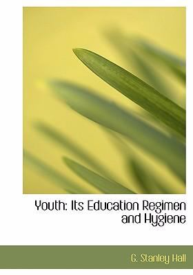 Youth: Its Education Regimen and Hygiene (Large Print Edition) 9780554229669