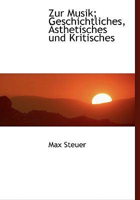 Zur Musik; Geschichtliches, a Sthetisches Und Kritisches 9780554481067