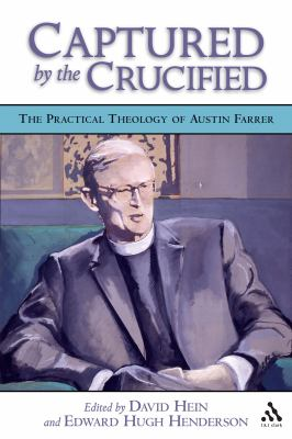 Captured by the Crucified: The Practical Theology of Austin Farrer 9780567025104