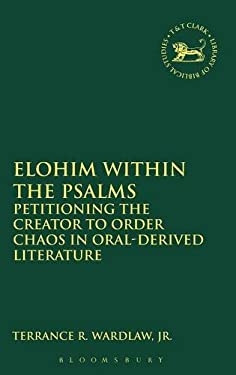 Elohim within the Psalms: Petitioning the Creator to Order Chaos in Oral-Derived Literature (The Library of Hebrew Bible/Old Testament Studies)