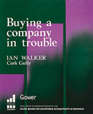 Buying a Company in Trouble: A Practical Guide 9780566072895