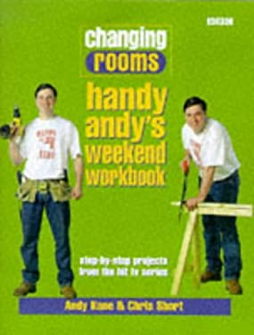 Changing Rooms: Handy Andy's Weekend Workbook: Step-By-Step Projects from the Hit TV Series 9780563384250
