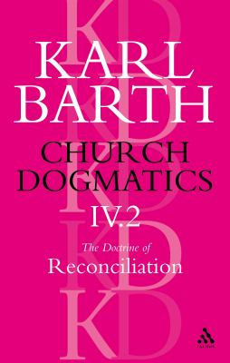 Church Dogmatics the Doctrine of Reconciliation, Volume 4, Part 2: Jesus Christ, the Servant as Lord 9780567051394