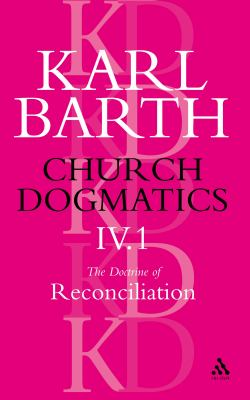 Church Dogmatics the Doctrine of Reconciliation, Volume 4, Part 1: The Subject-Matter and Problems of the Doctrine of of Reconciliation 9780567051295