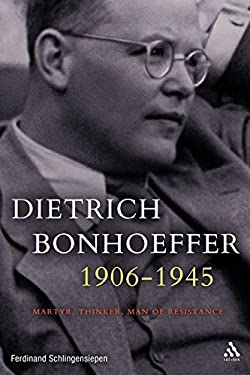 Dietrich Bonhoeffer 1906-1945: Martyr, Thinker, Man of Resistance 9780567034007