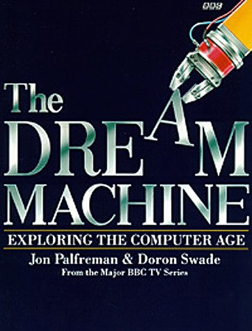 Dream Machine: Exploring the Computer Age 9780563369929