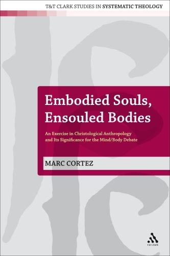Embodied Souls, Ensouled Bodies: An Exercise in Christological Anthropology and Its Significance for the Mind/Body Debate 9780567033680