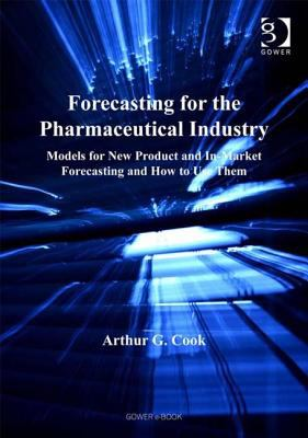 Forecasting for the Pharmaceutical Industry: Models for New Product and In-Market Forecasting and How to Use Them 9780566086755