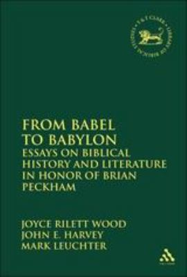 From Babel to Babylon: Essays on Biblical History and Literature in Honor of Brian Peckham