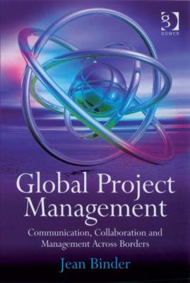 Global Project Management: Communication, Collaboration and Management Across Borders 9780566087066