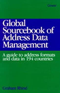 Global Sourcebook of Address Data Management: A Guide to Address Formats and Data in 193 Countries 9780566081095