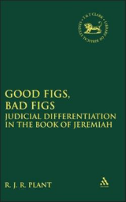 Good Figs, Bad Figs: Judicial Differentiation in the Book of Jeremiah 9780567026873