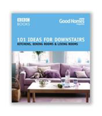 Good Homes 101 Ideas for Downstairs: Kitchen, Dining, Living 9780563522522