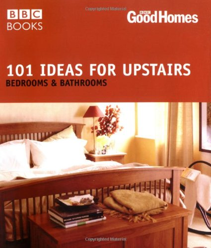 101 Ideas for Upstairs: Bedroom, Bathroom 9780563522584