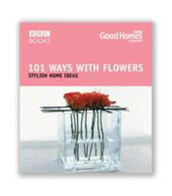 101 Ways with Flowers: Stylish Home Ideas 9780563522591