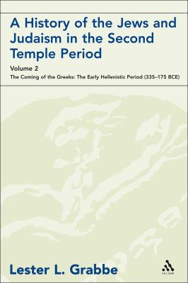 A History of the Jews and Judaism in the Second Temple Period, Volume 2: The Coming of the Greeks: The Early Hellenistic Period (335-175 Bce) 9780567033963