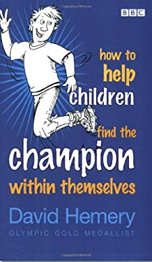 How to Help Children Find the Champion Within Themselves 9780563519683