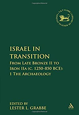 Israel in Transition, Volume 1: From Late Bronze II to Iron IIa (c. 1250-850 B.C.E.). Archaeology 9780567027269