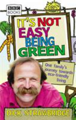 It's Not Easy Being Green: One Family's Journey Towards Eco-Friendly Living 9780563539254