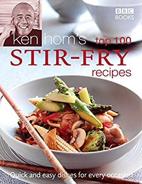 Ken Hom's Top 100 Stir-Fry Recipes: Quick and Easy Dishes for Every Occasion 9780563521648