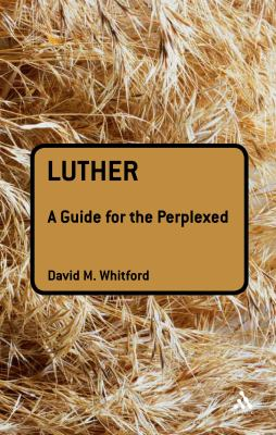Luther: A Guide for the Perplexed 9780567032799