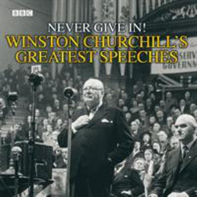 Never Give In!: Winston Churchill's Greatest Speeches 9780563526728