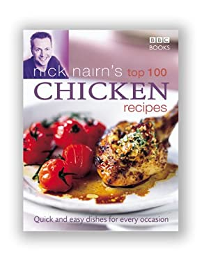Nick Nairn's Top 100 Chicken Recipes: Quick and Easy Dishes for Every Occasion 9780563487043
