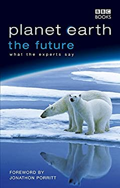 Planet Earth: The Future: Environmentalists and Biologists, Commentators and Natural Philosophers 9780563539056