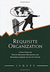 Requisite Organization: Total System for Effective Managerial Organization and Managerial Leadership for the 21st Century 13710797