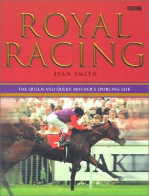 Royal Racing: The Queen and Queen Mother's Sporting Life 9780563538073