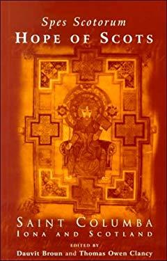 Spes Scotorum, Hope of Scots: Saint Columba, Iona and Scotland